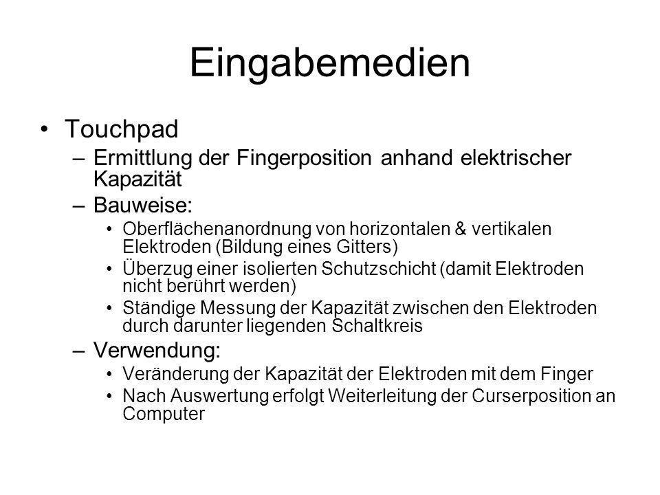 Eingabemedien Touchpad –Ermittlung der Fingerposition anhand elektrischer Kapazität –Bauweise: Oberflächenanordnung von horizontalen & vertikalen Elek
