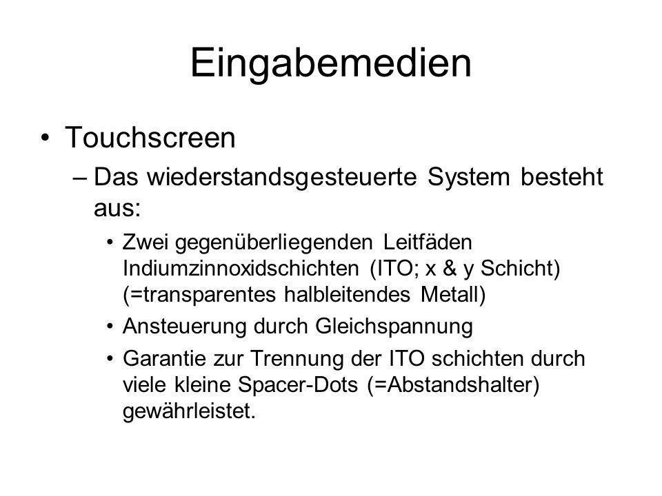 Eingabemedien Touchscreen –Das wiederstandsgesteuerte System besteht aus: Zwei gegenüberliegenden Leitfäden Indiumzinnoxidschichten (ITO; x & y Schich