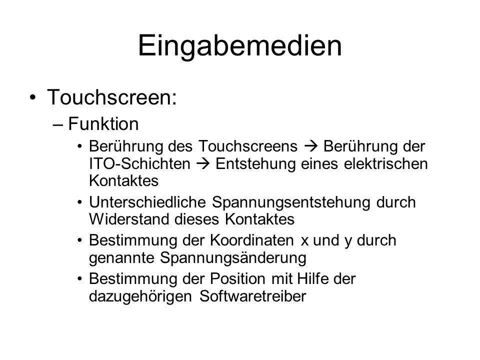 Eingabemedien Touchscreen: –Funktion Berührung des Touchscreens Berührung der ITO-Schichten Entstehung eines elektrischen Kontaktes Unterschiedliche S