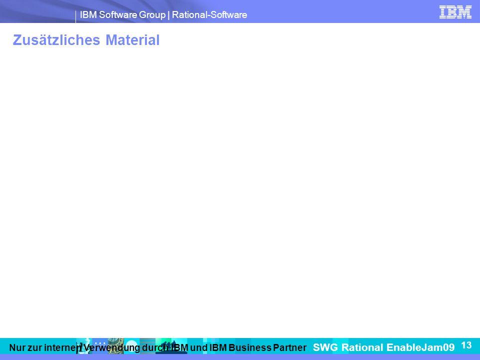 IBM Software Group   Rational-Software SWG Rational EnableJam09 13 Nur zur internen Verwendung durch IBM und IBM Business Partner Zusätzliches Material