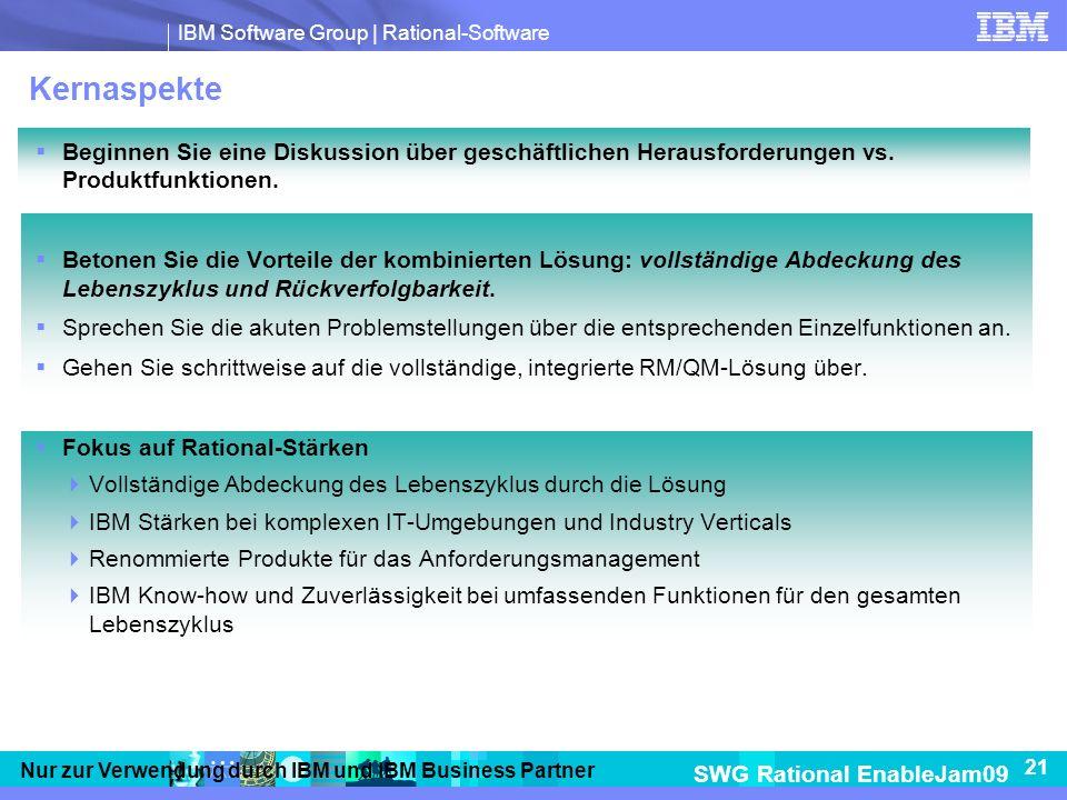 IBM Software Group | Rational-Software SWG Rational EnableJam09 21 Nur zur Verwendung durch IBM und IBM Business Partner Kernaspekte Beginnen Sie eine Diskussion über geschäftlichen Herausforderungen vs.