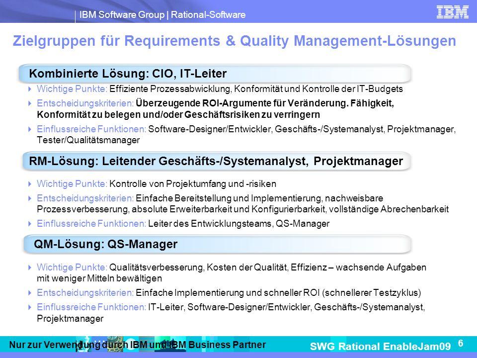 IBM Software Group | Rational-Software SWG Rational EnableJam09 17 Nur zur Verwendung durch IBM und IBM Business Partner Stärken und Chancen – Rational Requirements & Quality Management Stärken Vollständige Rückverfolgbarkeit und Testabdeckung im gesamten Lebenszyklus der Anwendungsbereitstellung Stärke bei komplexen IT-Umgebungen und Industry Verticals, z.