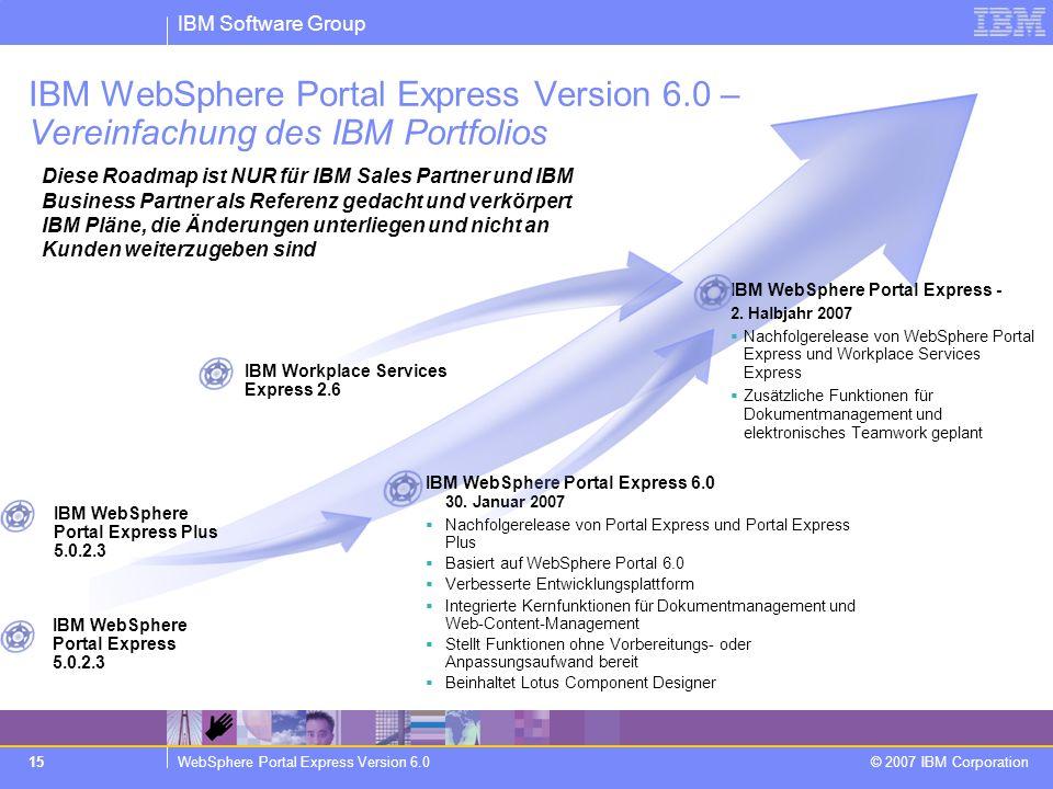IBM Software Group WebSphere Portal Express Version 6.0 © 2007 IBM Corporation 15 IBM WebSphere Portal Express Version 6.0 – Vereinfachung des IBM Por