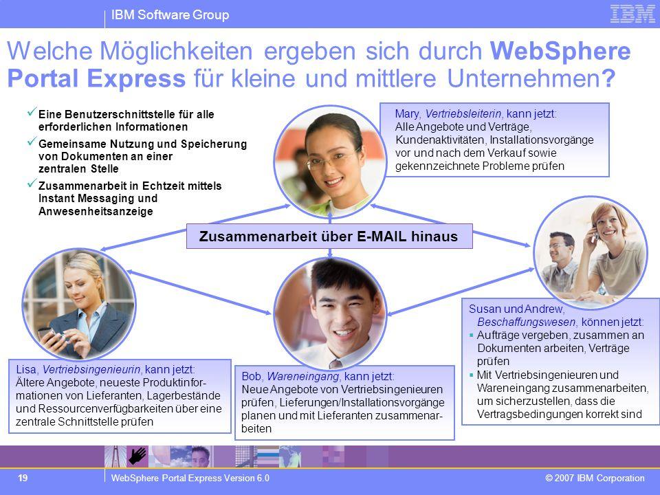 IBM Software Group WebSphere Portal Express Version 6.0 © 2007 IBM Corporation 19 Welche Möglichkeiten ergeben sich durch WebSphere Portal Express für