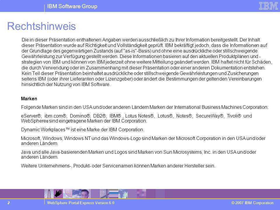 IBM Software Group WebSphere Portal Express Version 6.0 © 2007 IBM Corporation 2 Rechtshinweis Die in dieser Präsentation enthaltenen Angaben werden a