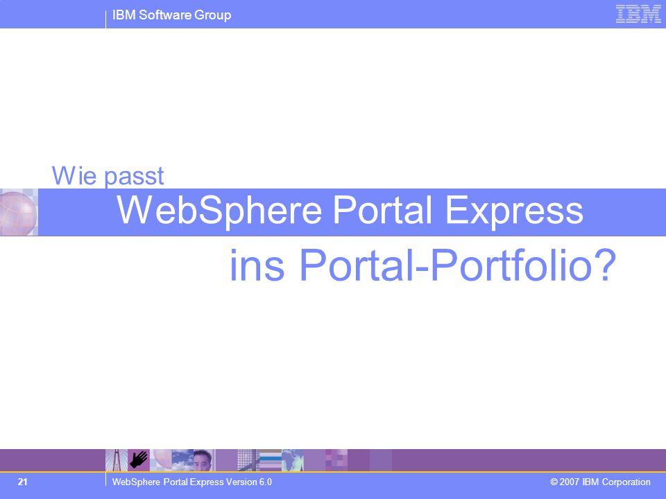 IBM Software Group WebSphere Portal Express Version 6.0 © 2007 IBM Corporation 21 ins Portal-Portfolio? Wie passt WebSphere Portal Express