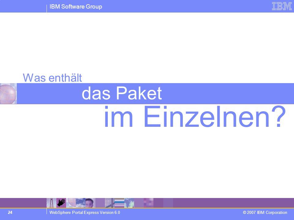 IBM Software Group WebSphere Portal Express Version 6.0 © 2007 IBM Corporation 24 Was enthält das Paket im Einzelnen?