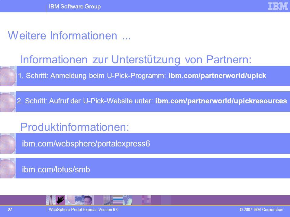 IBM Software Group WebSphere Portal Express Version 6.0 © 2007 IBM Corporation 27 Weitere Informationen... Informationen zur Unterstützung von Partner