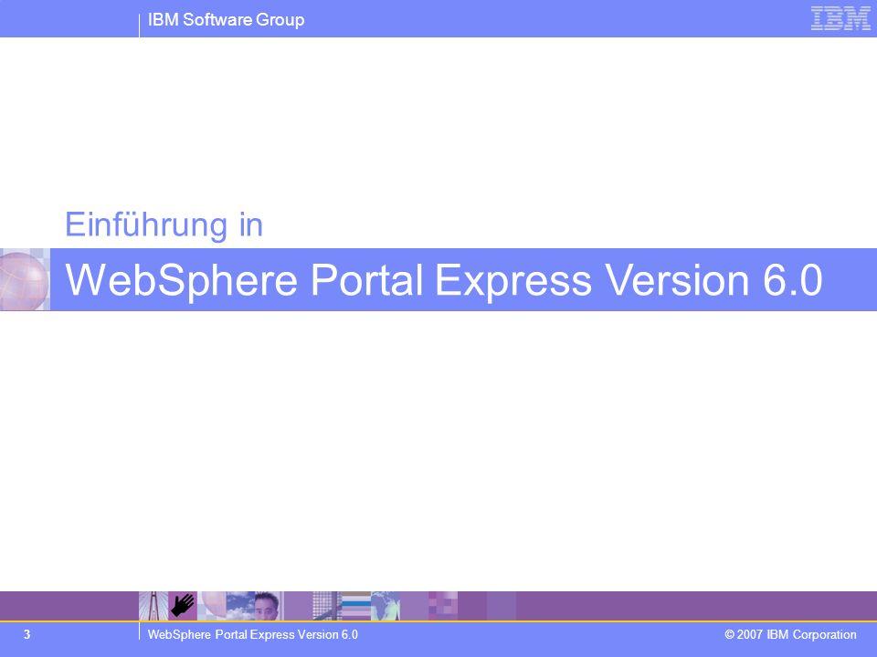 IBM Software Group WebSphere Portal Express Version 6.0 © 2007 IBM Corporation 3 Einführung in WebSphere Portal Express Version 6.0