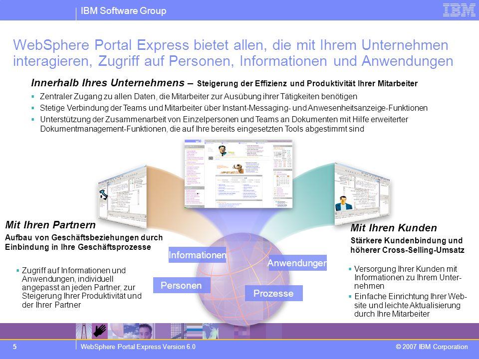 IBM Software Group WebSphere Portal Express Version 6.0 © 2007 IBM Corporation 5 Innerhalb Ihres Unternehmens – Steigerung der Effizienz und Produktiv