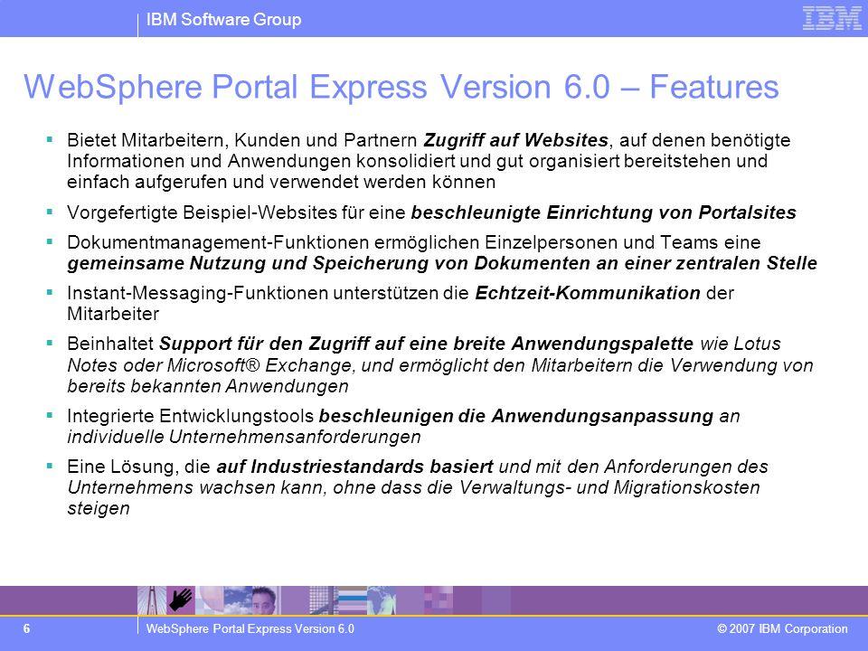 IBM Software Group WebSphere Portal Express Version 6.0 © 2007 IBM Corporation 6 WebSphere Portal Express Version 6.0 – Features Bietet Mitarbeitern,