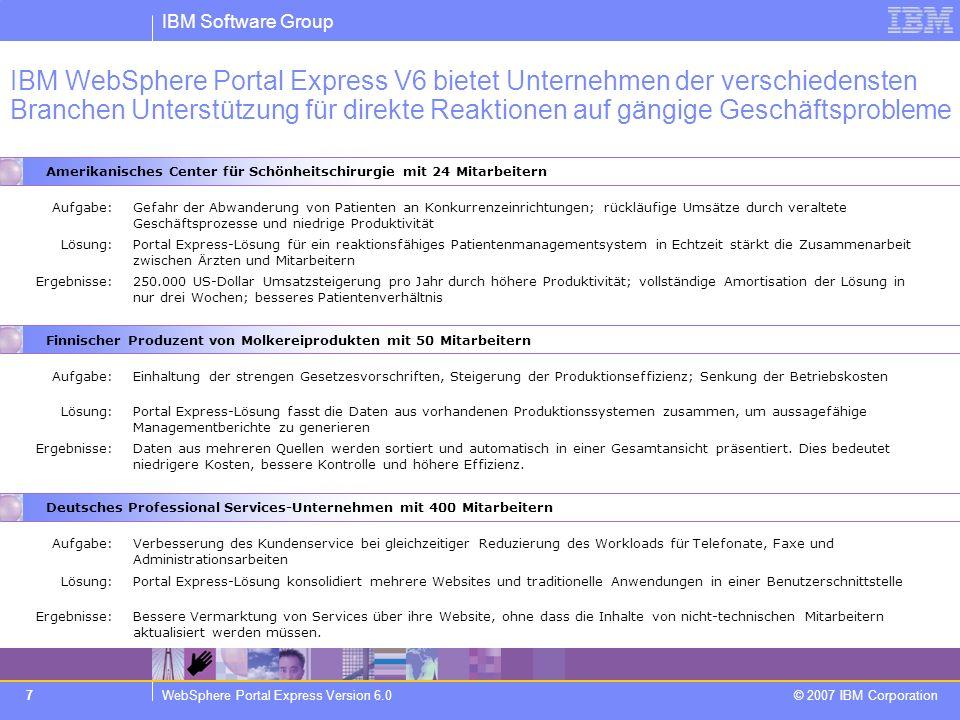 IBM Software Group WebSphere Portal Express Version 6.0 © 2007 IBM Corporation 7 IBM WebSphere Portal Express V6 bietet Unternehmen der verschiedenste