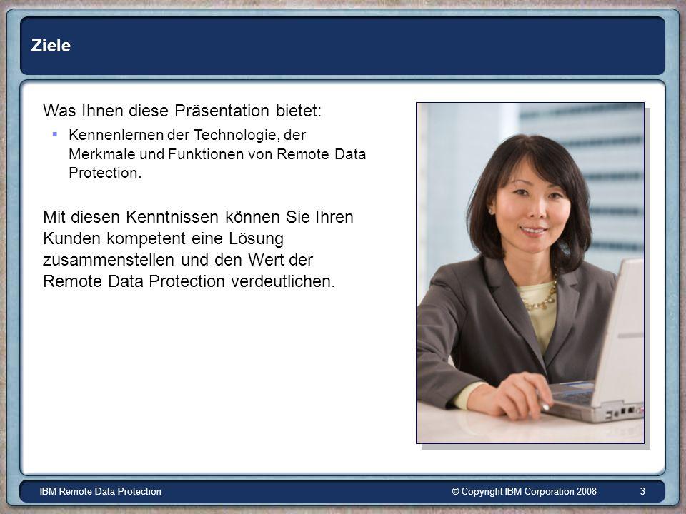 © Copyright IBM Corporation 2008IBM Remote Data Protection 3 Ziele Was Ihnen diese Präsentation bietet: Kennenlernen der Technologie, der Merkmale und Funktionen von Remote Data Protection.