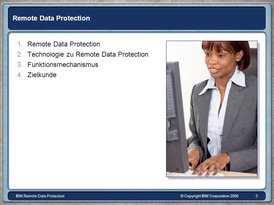 © Copyright IBM Corporation 2008IBM Remote Data Protection 5 Remote Data Protection 1.Remote Data Protection 2.Technologie zu Remote Data Protection 3.Funktionsmechanismus 4.Zielkunde