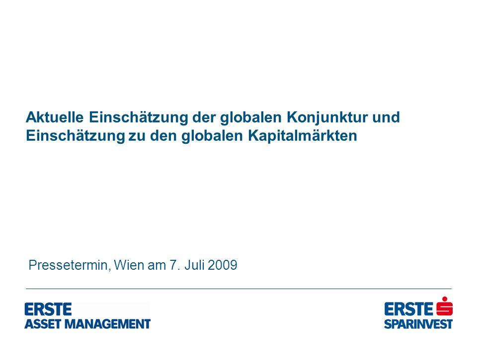 Aktuelle Einschätzung der globalen Konjunktur und Einschätzung zu den globalen Kapitalmärkten Pressetermin, Wien am 7. Juli 2009