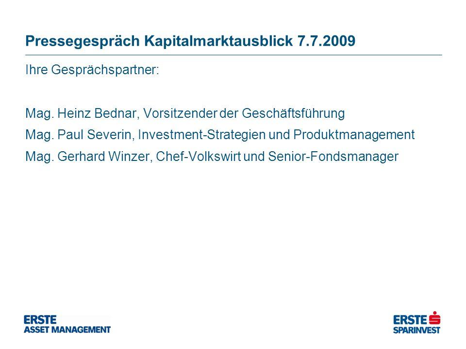 Pressegespräch Kapitalmarktausblick 7.7.2009 Ihre Gesprächspartner: Mag. Heinz Bednar, Vorsitzender der Geschäftsführung Mag. Paul Severin, Investment