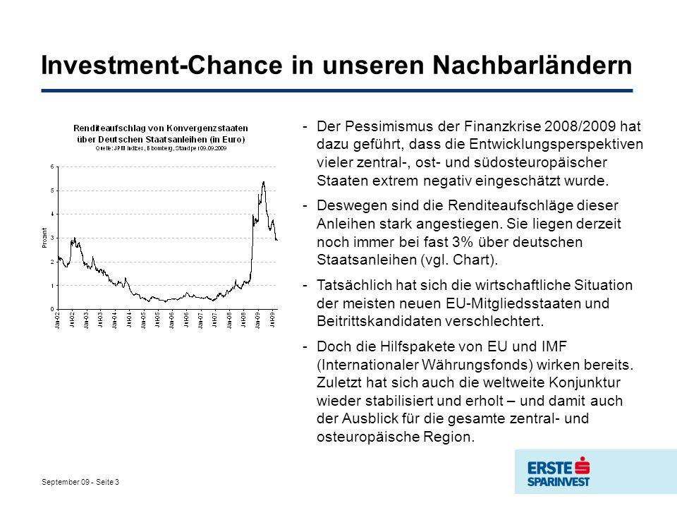 September 09 - Seite 3 Investment-Chance in unseren Nachbarländern -Der Pessimismus der Finanzkrise 2008/2009 hat dazu geführt, dass die Entwicklungsperspektiven vieler zentral-, ost- und südosteuropäischer Staaten extrem negativ eingeschätzt wurde.