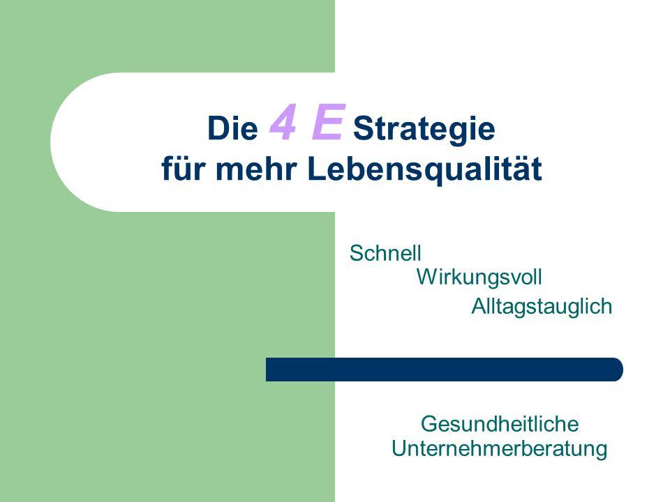 Die 4 E Strategie für mehr Lebensqualität Schnell Wirkungsvoll Alltagstauglich Gesundheitliche Unternehmerberatung