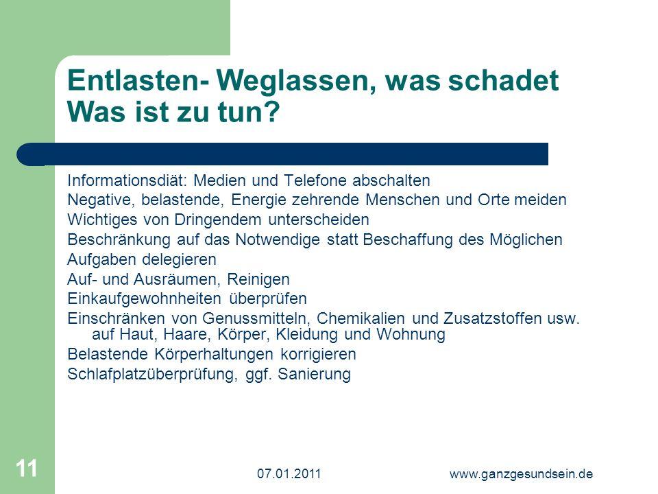 07.01.2011www.ganzgesundsein.de 11 Entlasten- Weglassen, was schadet Was ist zu tun.