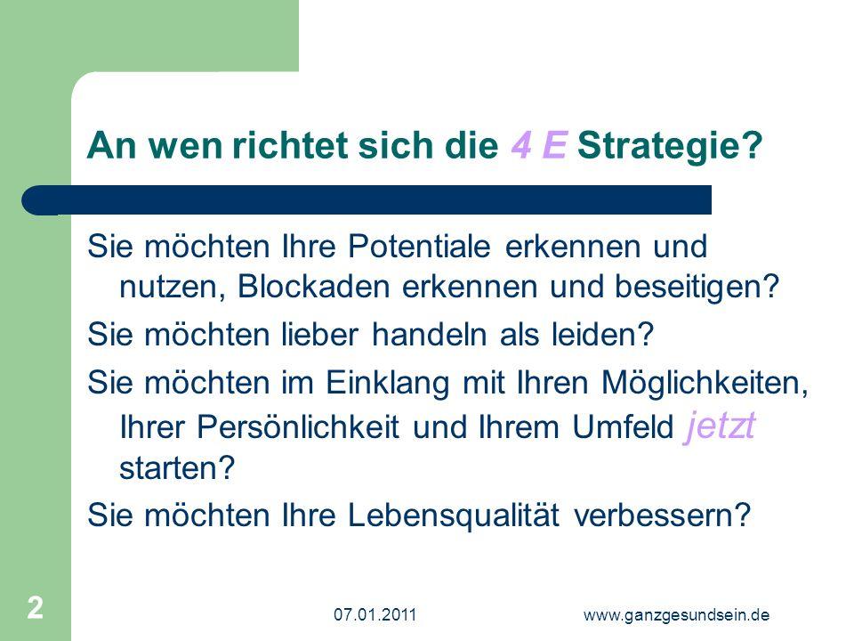 07.01.2011www.ganzgesundsein.de 2 An wen richtet sich die 4 E Strategie.