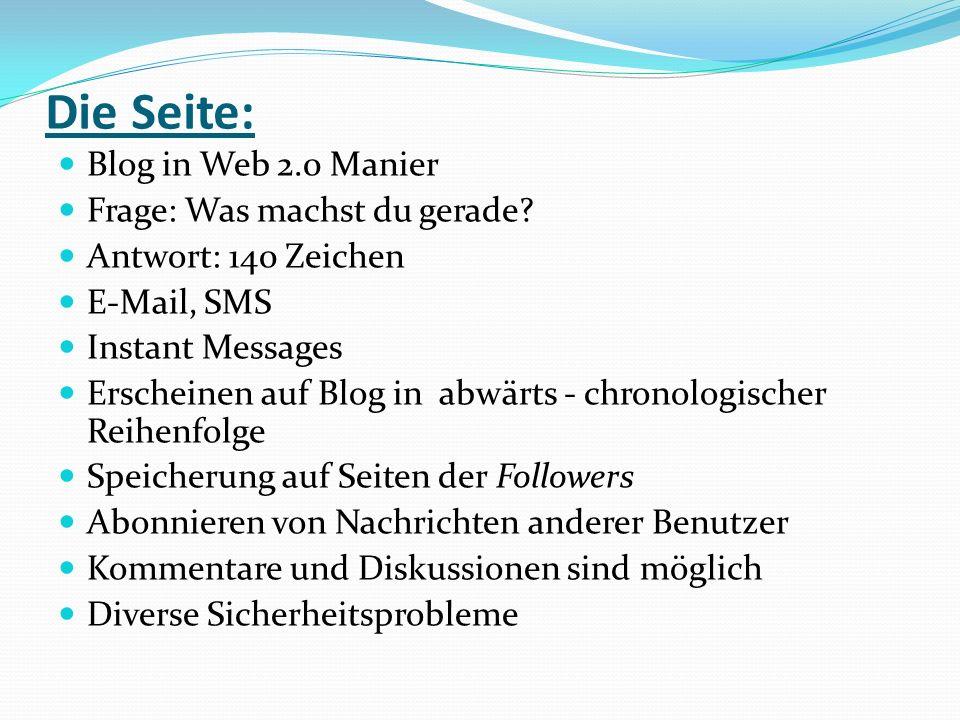 Die Seite: Blog in Web 2.0 Manier Frage: Was machst du gerade? Antwort: 140 Zeichen E-Mail, SMS Instant Messages Erscheinen auf Blog in abwärts - chro