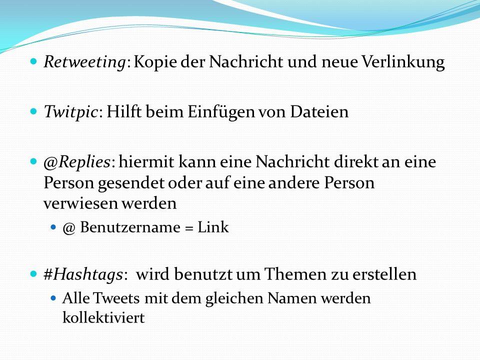 Retweeting: Kopie der Nachricht und neue Verlinkung Twitpic: Hilft beim Einfügen von Dateien @Replies: hiermit kann eine Nachricht direkt an eine Pers