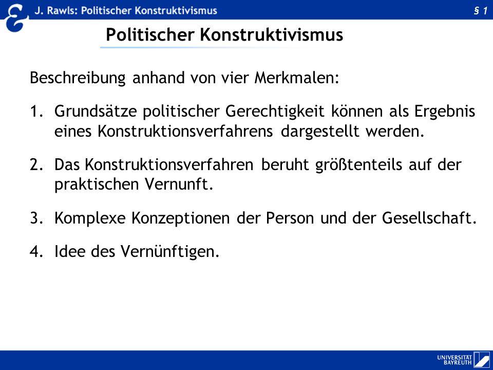 Politischer Konstruktivismus Beschreibung anhand von vier Merkmalen: 1.Grundsätze politischer Gerechtigkeit können als Ergebnis eines Konstruktionsver
