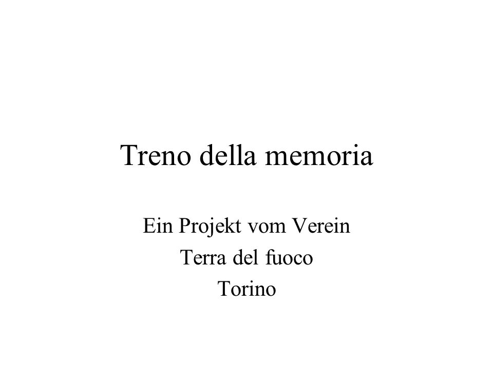 Treno della memoria Ein Projekt vom Verein Terra del fuoco Torino