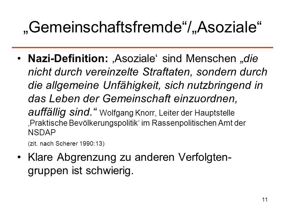 11 Gemeinschaftsfremde/Asoziale Nazi-Definition: Asoziale sind Menschen die nicht durch vereinzelte Straftaten, sondern durch die allgemeine Unfähigkeit, sich nutzbringend in das Leben der Gemeinschaft einzuordnen, auffällig sind.