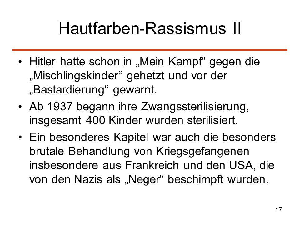 17 Hautfarben-Rassismus II Hitler hatte schon in Mein Kampf gegen die Mischlingskinder gehetzt und vor der Bastardierung gewarnt. Ab 1937 begann ihre