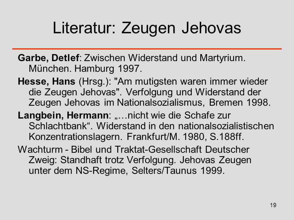 19 Literatur: Zeugen Jehovas Garbe, Detlef: Zwischen Widerstand und Martyrium. München. Hamburg 1997. Hesse, Hans (Hrsg.):