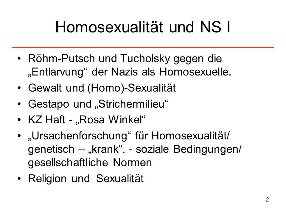 2 Homosexualität und NS I Röhm-Putsch und Tucholsky gegen die Entlarvung der Nazis als Homosexuelle. Gewalt und (Homo)-Sexualität Gestapo und Stricher