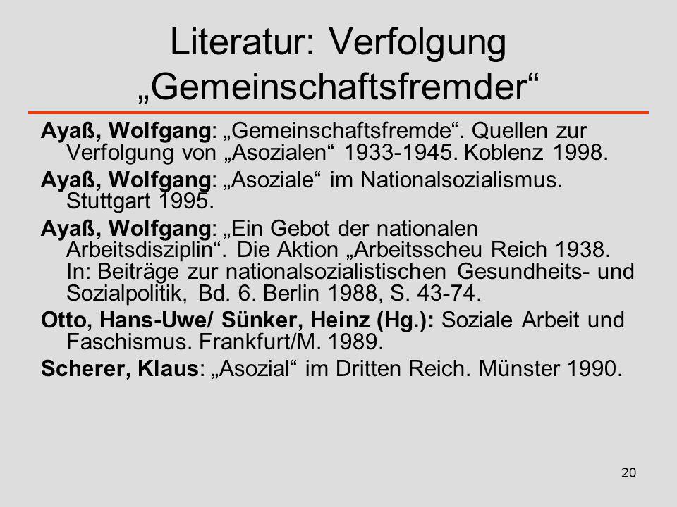 20 Literatur: Verfolgung Gemeinschaftsfremder Ayaß, Wolfgang: Gemeinschaftsfremde. Quellen zur Verfolgung von Asozialen 1933-1945. Koblenz 1998. Ayaß,