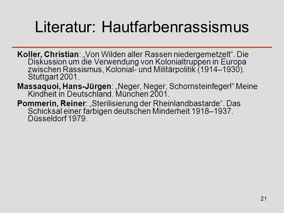 21 Literatur: Hautfarbenrassismus Koller, Christian: Von Wilden aller Rassen niedergemetzelt. Die Diskussion um die Verwendung von Kolonialtruppen in