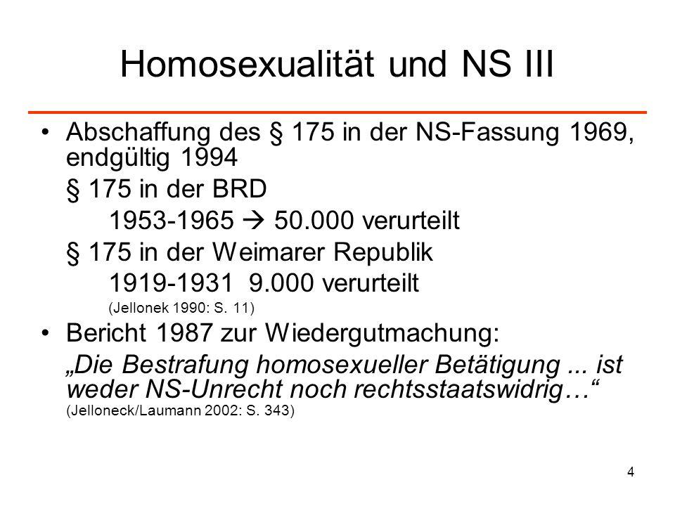 4 Homosexualität und NS III Abschaffung des § 175 in der NS-Fassung 1969, endgültig 1994 § 175 in der BRD 1953-1965 50.000 verurteilt § 175 in der Wei
