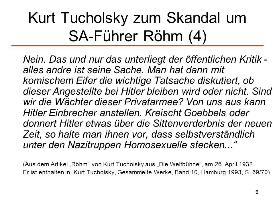 8 Kurt Tucholsky zum Skandal um SA-Führer Röhm (4) Nein. Das und nur das unterliegt der öffentlichen Kritik - alles andre ist seine Sache. Man hat dan