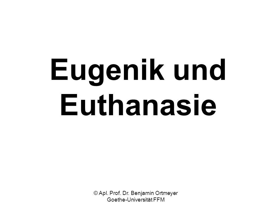 © Apl. Prof. Dr. Benjamin Ortmeyer Goethe-Universität FFM Eugenik und Euthanasie
