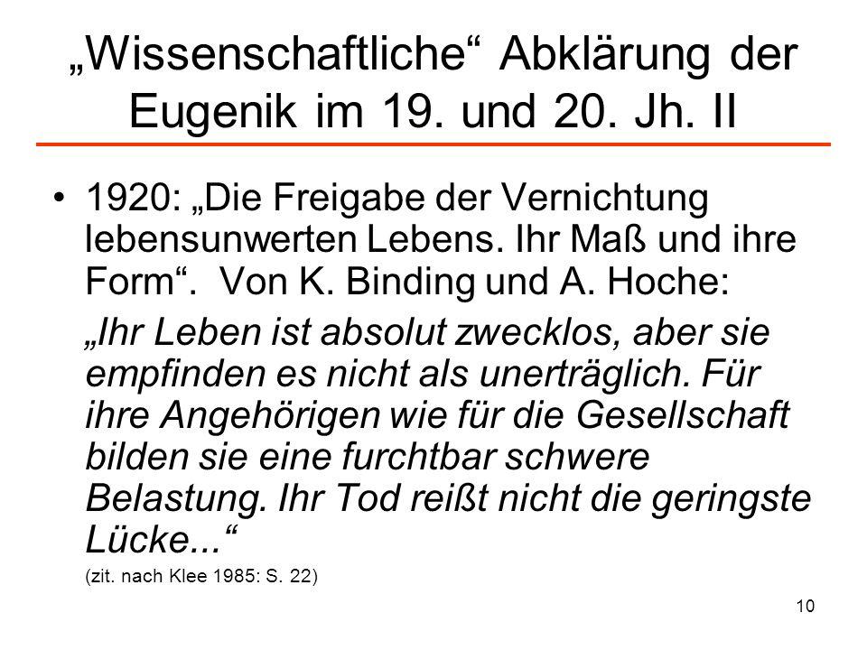 10 Wissenschaftliche Abklärung der Eugenik im 19. und 20. Jh. II 1920: Die Freigabe der Vernichtung lebensunwerten Lebens. Ihr Maß und ihre Form. Von