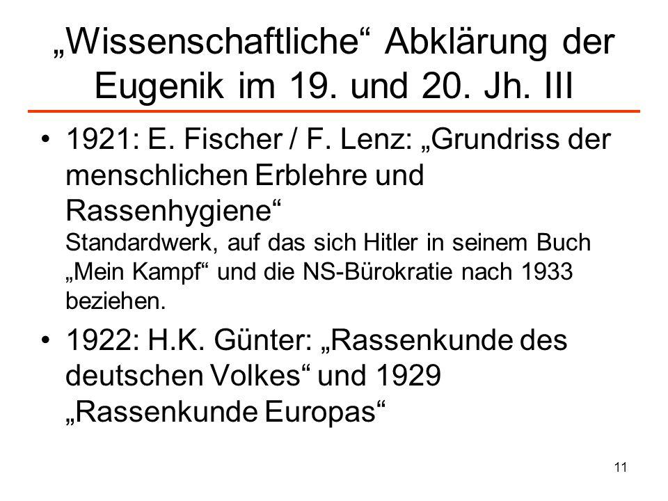 11 Wissenschaftliche Abklärung der Eugenik im 19. und 20. Jh. III 1921: E. Fischer / F. Lenz: Grundriss der menschlichen Erblehre und Rassenhygiene St
