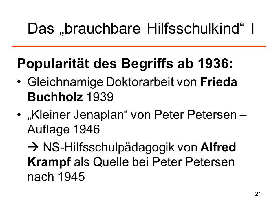 21 Das brauchbare Hilfsschulkind I Popularität des Begriffs ab 1936: Gleichnamige Doktorarbeit von Frieda Buchholz 1939 Kleiner Jenaplan von Peter Pet