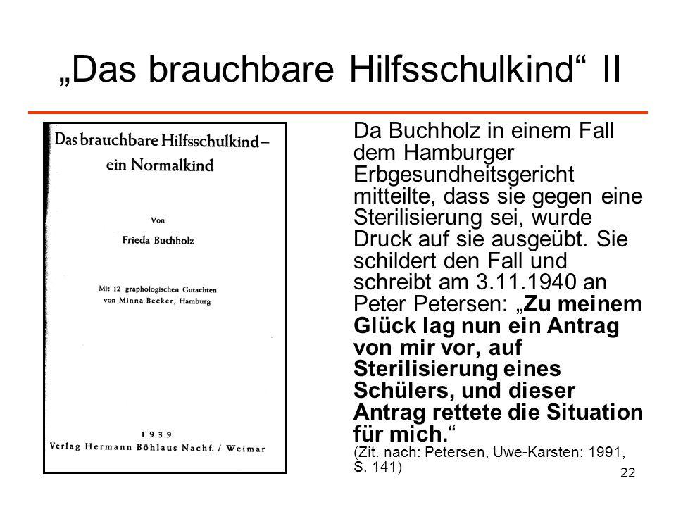 22 Das brauchbare Hilfsschulkind II Da Buchholz in einem Fall dem Hamburger Erbgesundheitsgericht mitteilte, dass sie gegen eine Sterilisierung sei, w