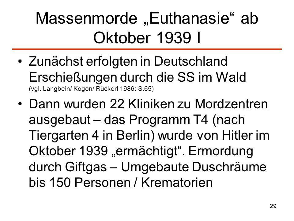 29 Massenmorde Euthanasie ab Oktober 1939 I Zunächst erfolgten in Deutschland Erschießungen durch die SS im Wald (vgl. Langbein/ Kogon/ Rückerl 1986: