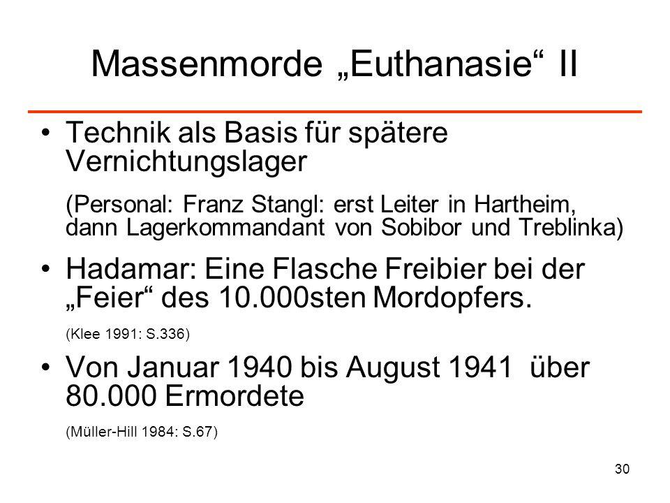 30 Massenmorde Euthanasie II Technik als Basis für spätere Vernichtungslager (Personal: Franz Stangl: erst Leiter in Hartheim, dann Lagerkommandant vo