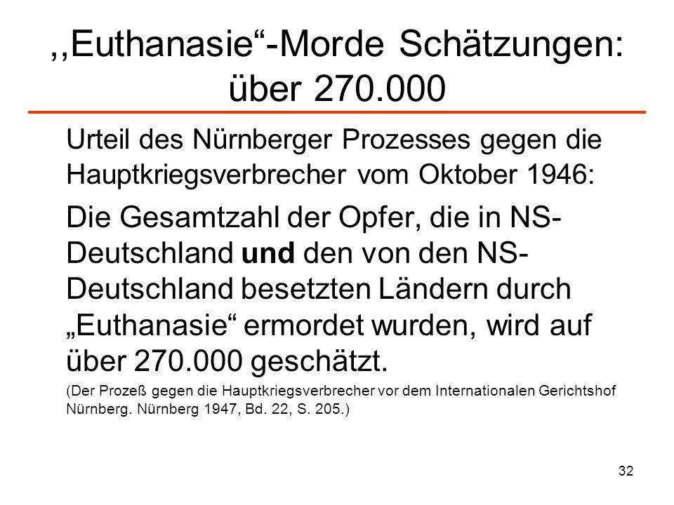32,,Euthanasie-Morde Schätzungen: über 270.000 Urteil des Nürnberger Prozesses gegen die Hauptkriegsverbrecher vom Oktober 1946: Die Gesamtzahl der Op