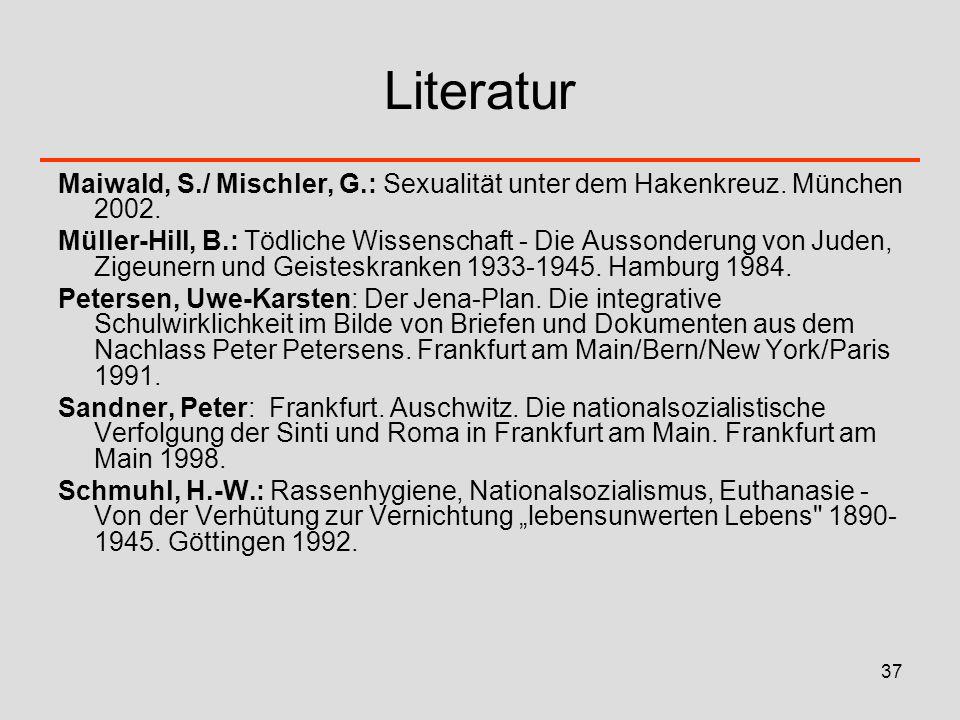 37 Literatur Maiwald, S./ Mischler, G.: Sexualität unter dem Hakenkreuz. München 2002. Müller-Hill, B.: Tödliche Wissenschaft - Die Aussonderung von J