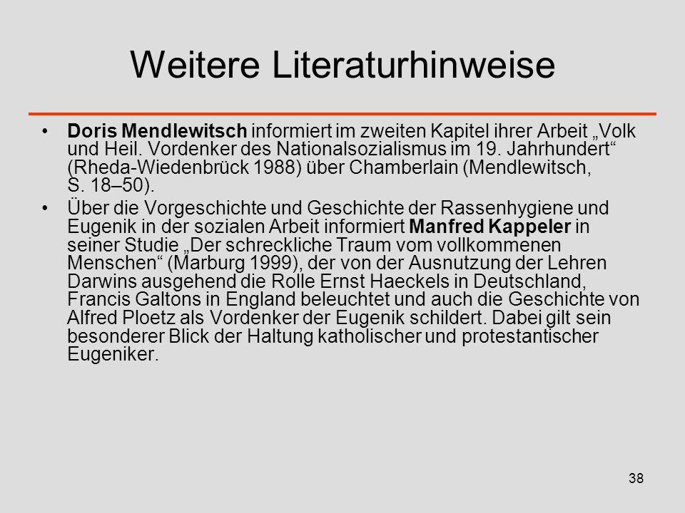 38 Weitere Literaturhinweise Doris Mendlewitsch informiert im zweiten Kapitel ihrer Arbeit Volk und Heil. Vordenker des Nationalsozialismus im 19. Jah