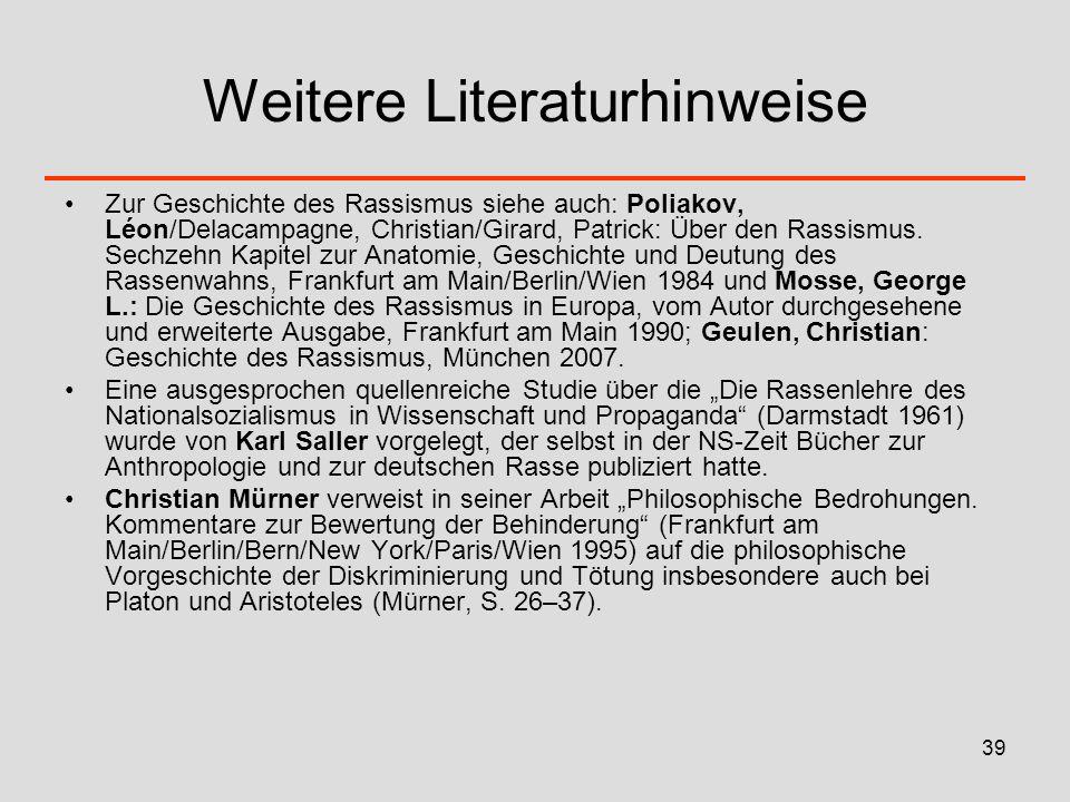 39 Weitere Literaturhinweise Zur Geschichte des Rassismus siehe auch: Poliakov, Léon/Delacampagne, Christian/Girard, Patrick: Über den Rassismus. Sec