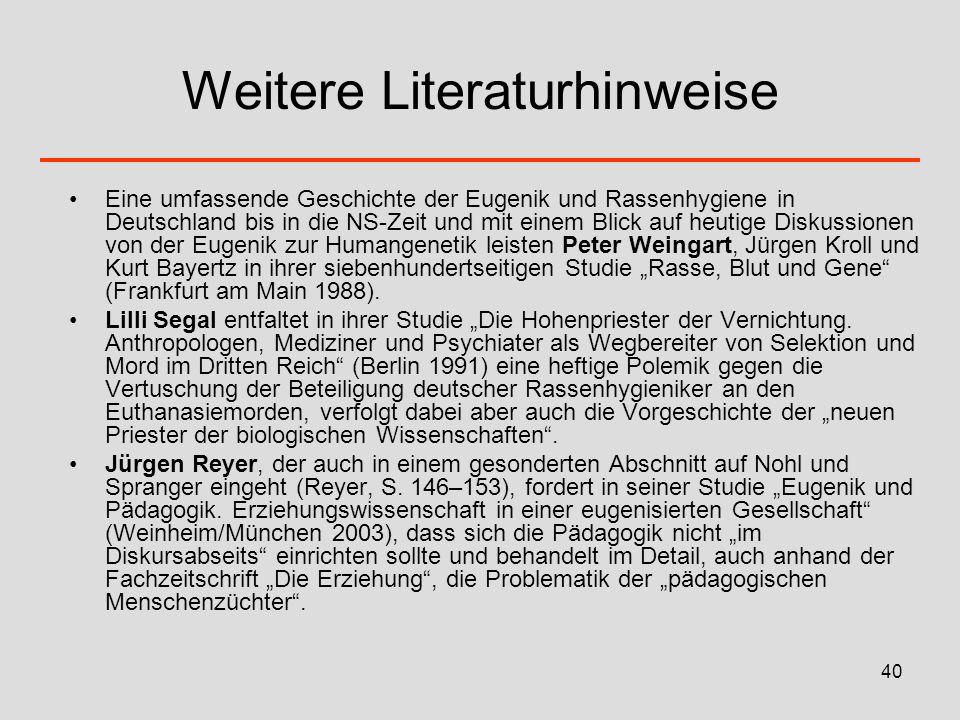 40 Weitere Literaturhinweise Eine umfassende Geschichte der Eugenik und Rassenhygiene in Deutschland bis in die NS-Zeit und mit einem Blick auf heutig