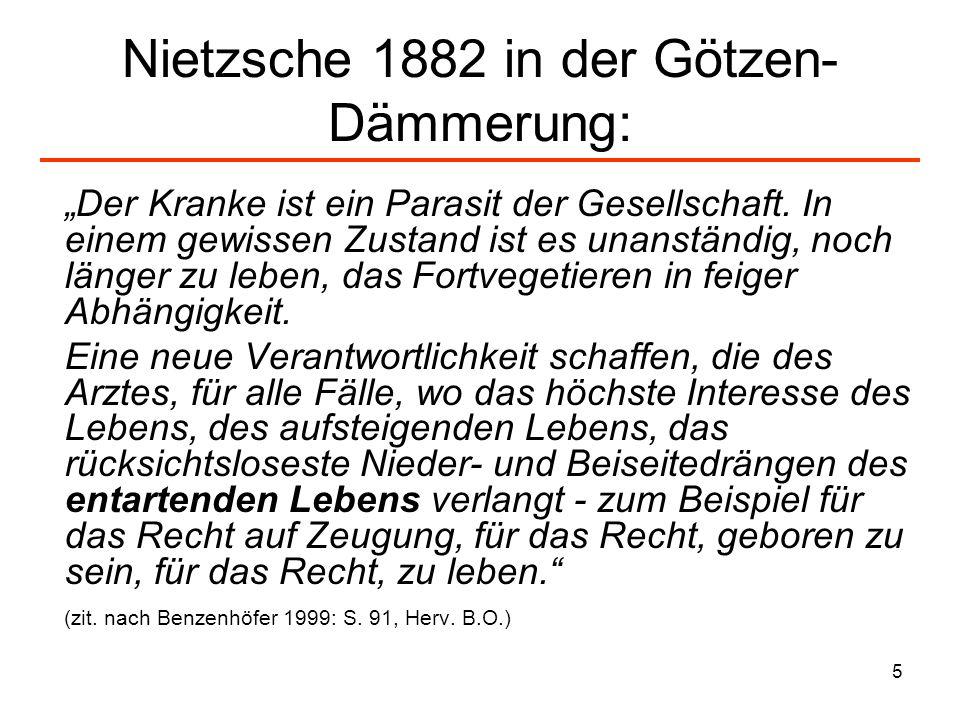 5 Nietzsche 1882 in der Götzen- Dämmerung: Der Kranke ist ein Parasit der Gesellschaft. In einem gewissen Zustand ist es unanständig, noch länger zu l