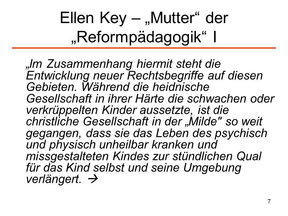 7 Ellen Key – Mutter der Reformpädagogik I Im Zusammenhang hiermit steht die Entwicklung neuer Rechtsbegriffe auf diesen Gebieten. Während die heidnis